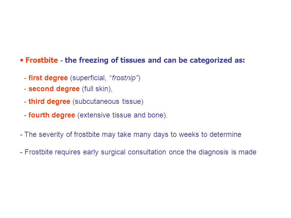  Frostbite - the freezing of tissues and can be categorized as: