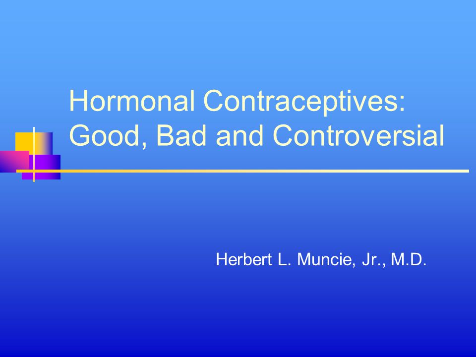 Hormonal Contraceptives: Good, Bad and Controversial