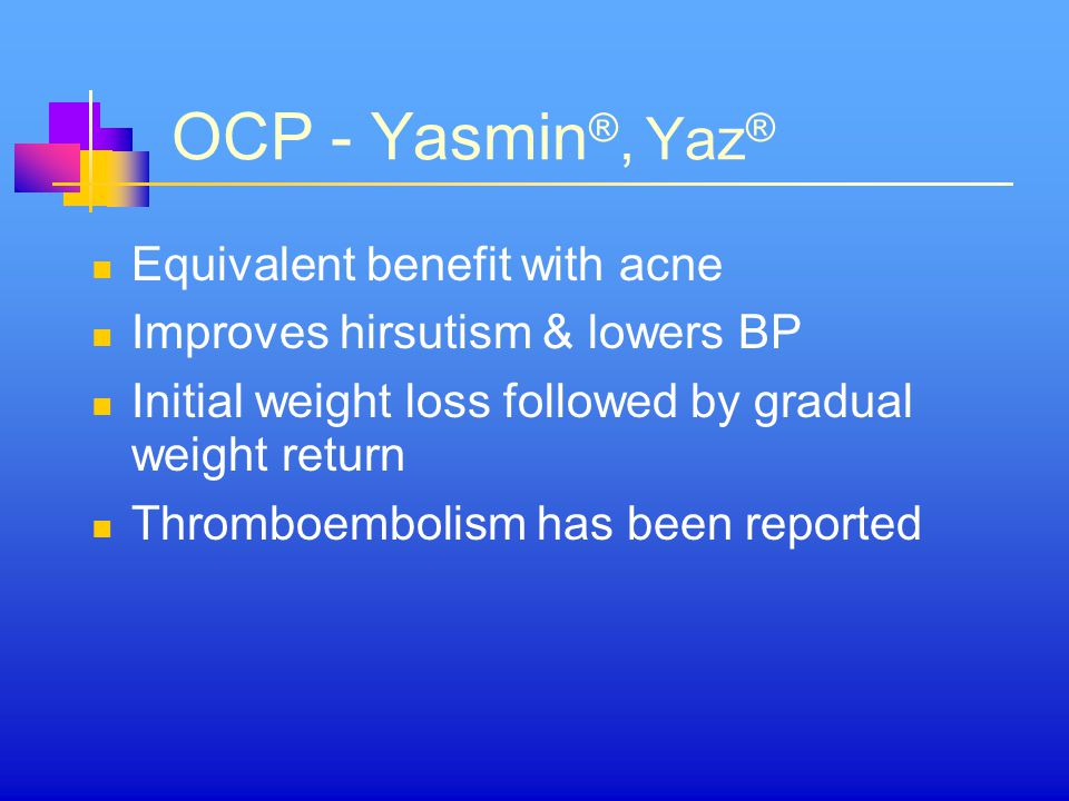 OCP - Yasmin®, Yaz® Equivalent benefit with acne