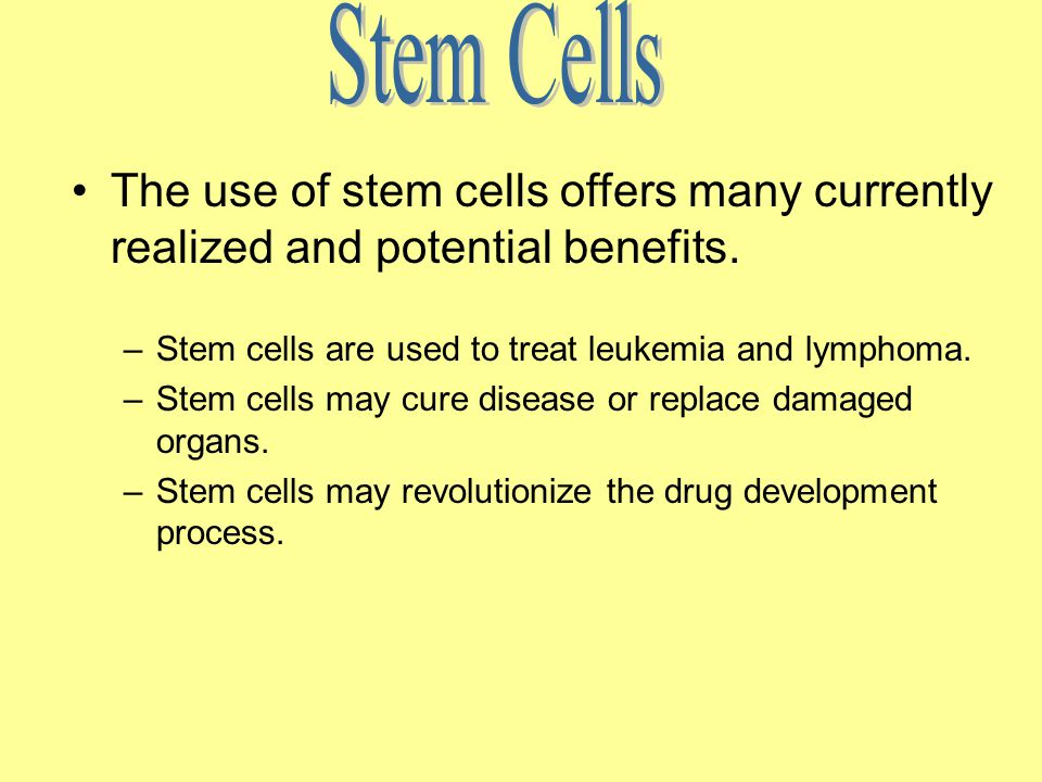 Stem Cells The use of stem cells offers many currently realized and potential benefits. Stem cells are used to treat leukemia and lymphoma.