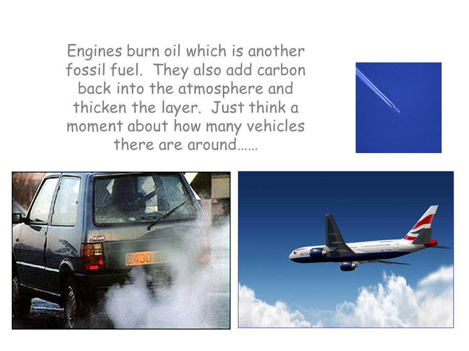 Engines burn oil which is another fossil fuel