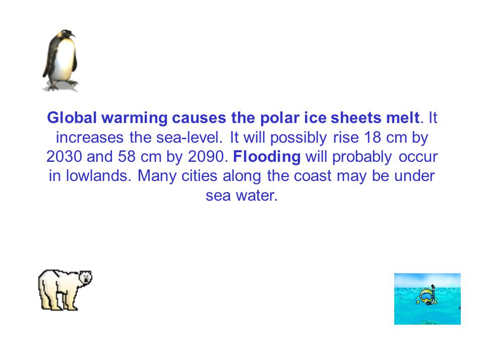 Global warming causes the polar ice sheets melt