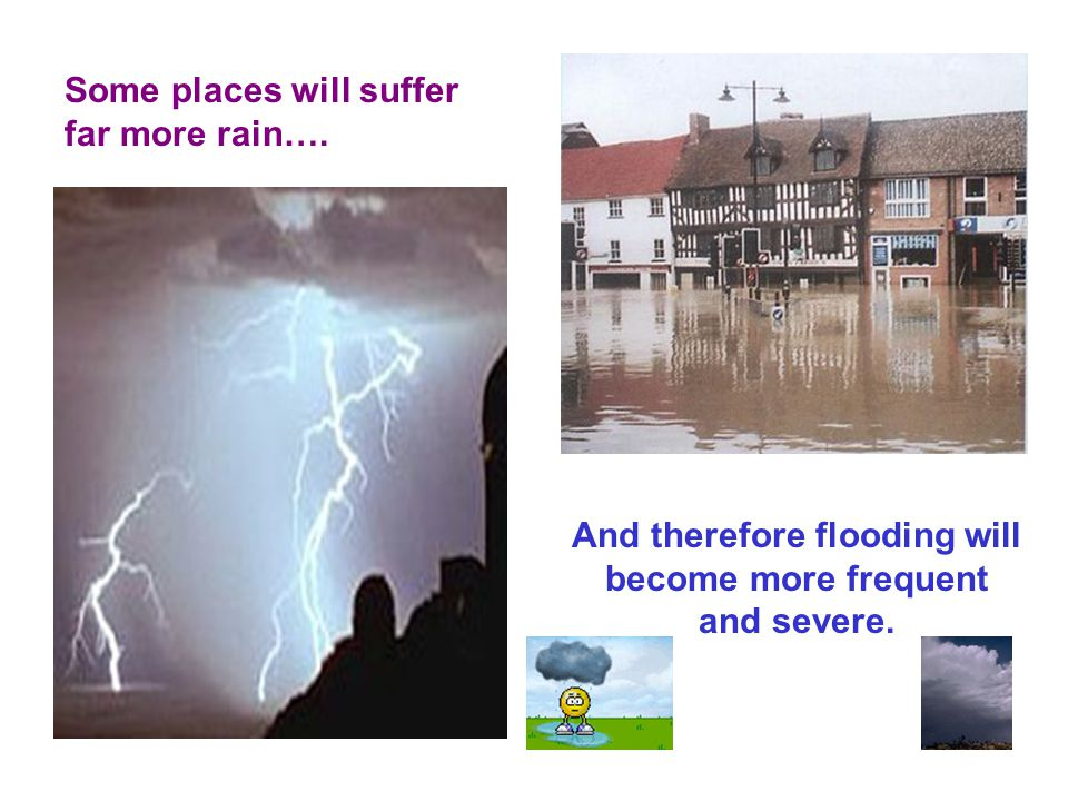And therefore flooding will become more frequent and severe.