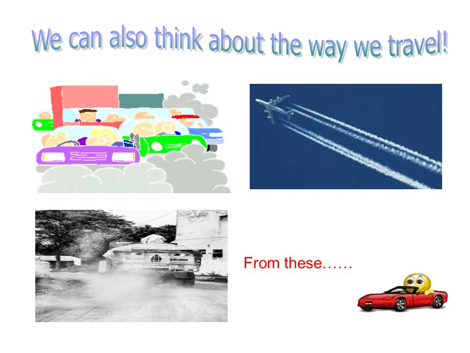 We can also think about the way we travel!