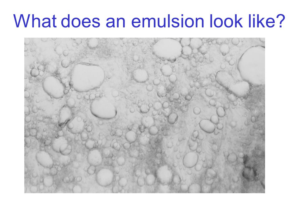 What does an emulsion look like