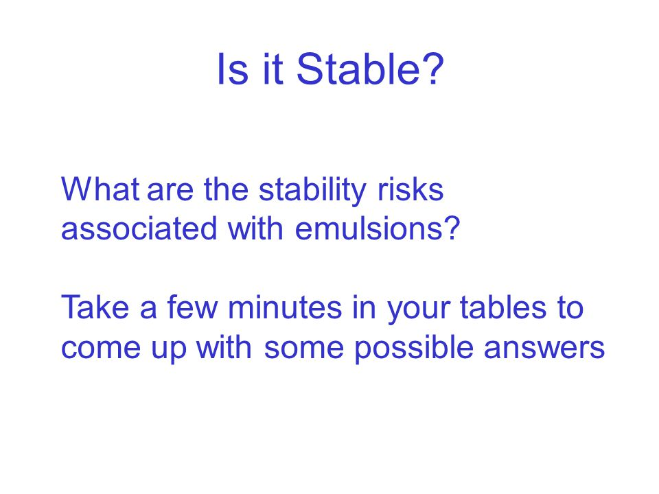 Is it Stable What are the stability risks associated with emulsions