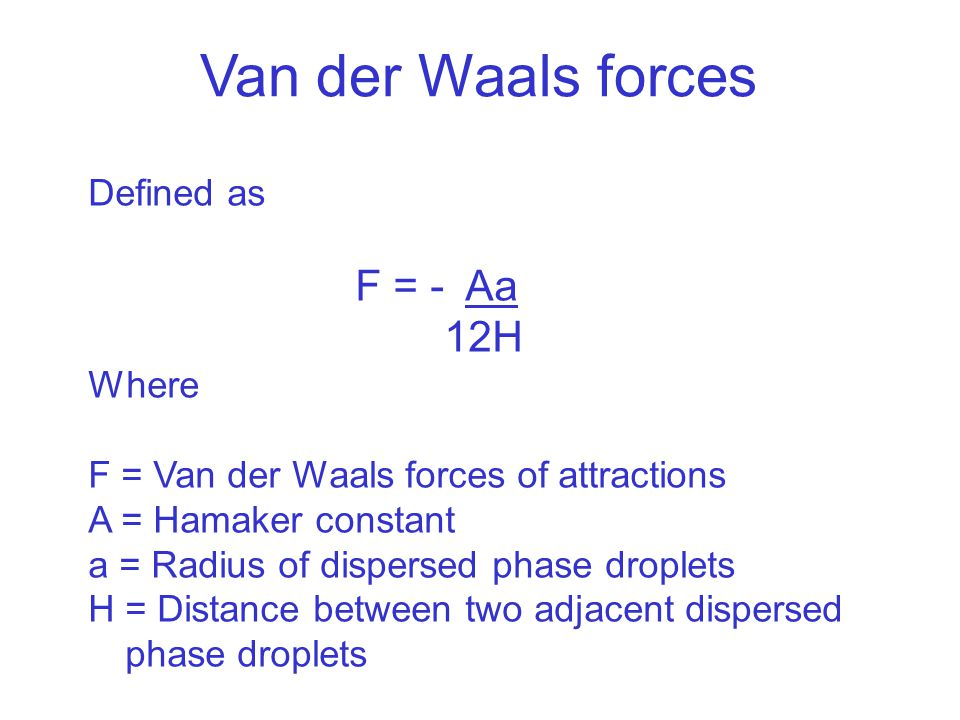 Van der Waals forces 12H Defined as F = - Aa Where