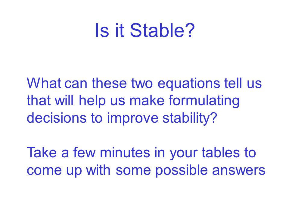 Is it Stable What can these two equations tell us that will help us make formulating decisions to improve stability