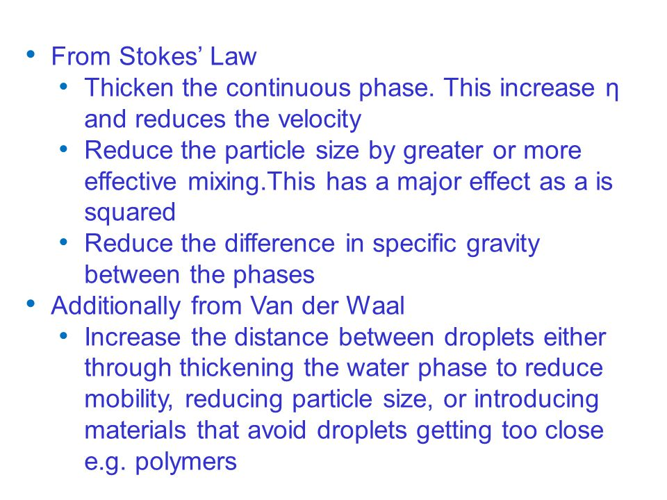 Thicken the continuous phase. This increase η and reduces the velocity