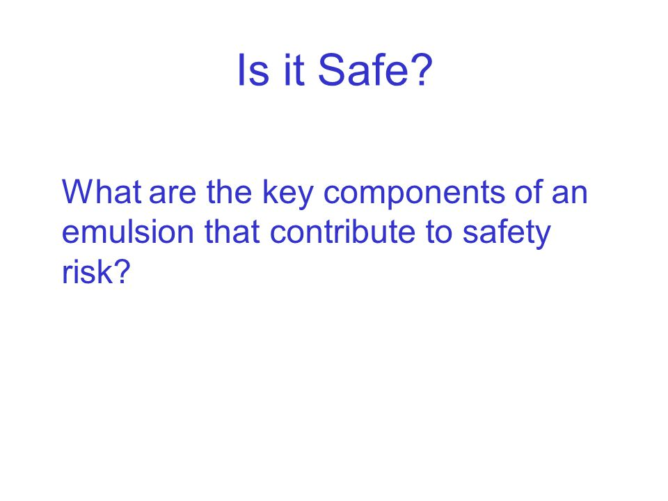 Is it Safe What are the key components of an emulsion that contribute to safety risk