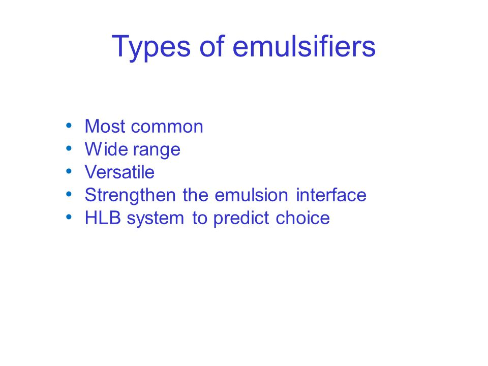 Types of emulsifiers Most common Wide range Versatile