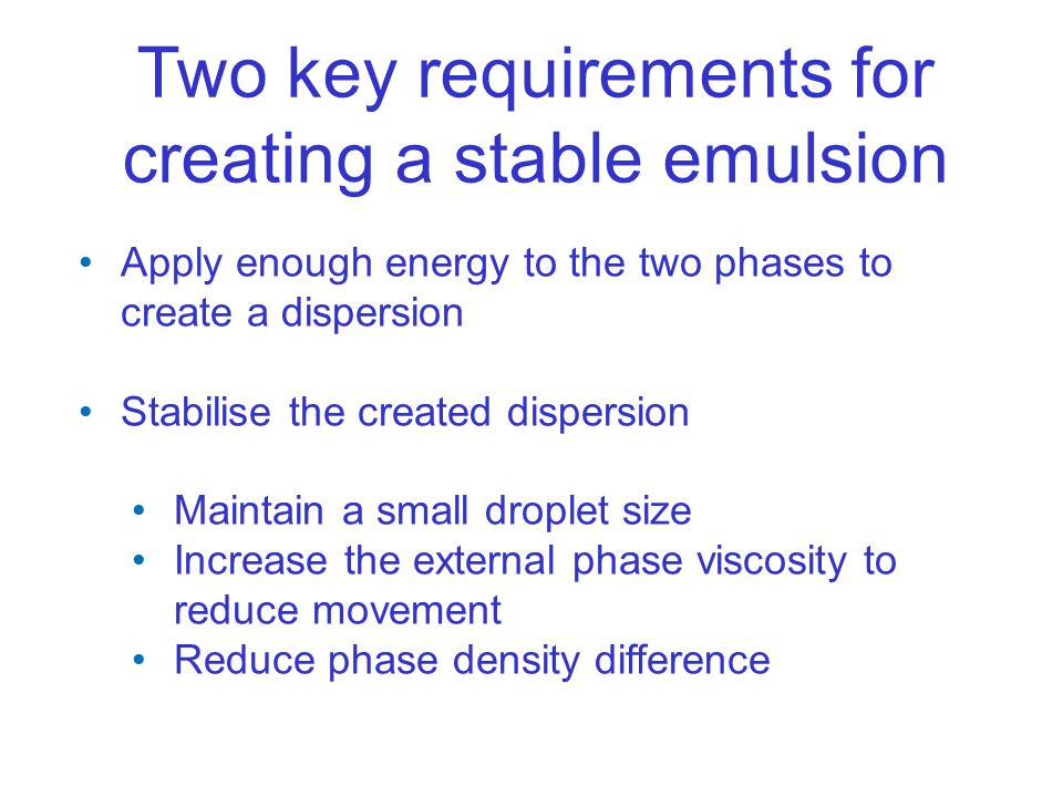 Two key requirements for creating a stable emulsion