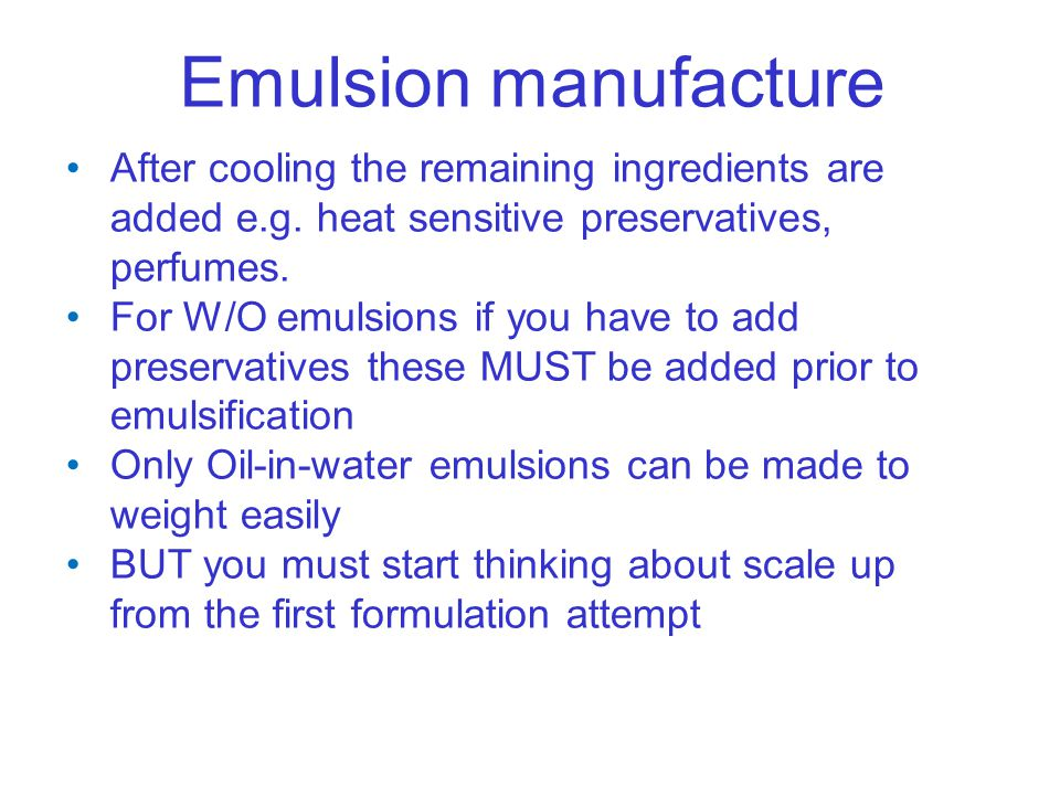 Emulsion manufacture After cooling the remaining ingredients are added e.g. heat sensitive preservatives, perfumes.