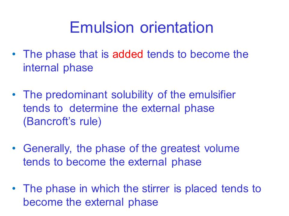 Emulsion orientation The phase that is added tends to become the internal phase.