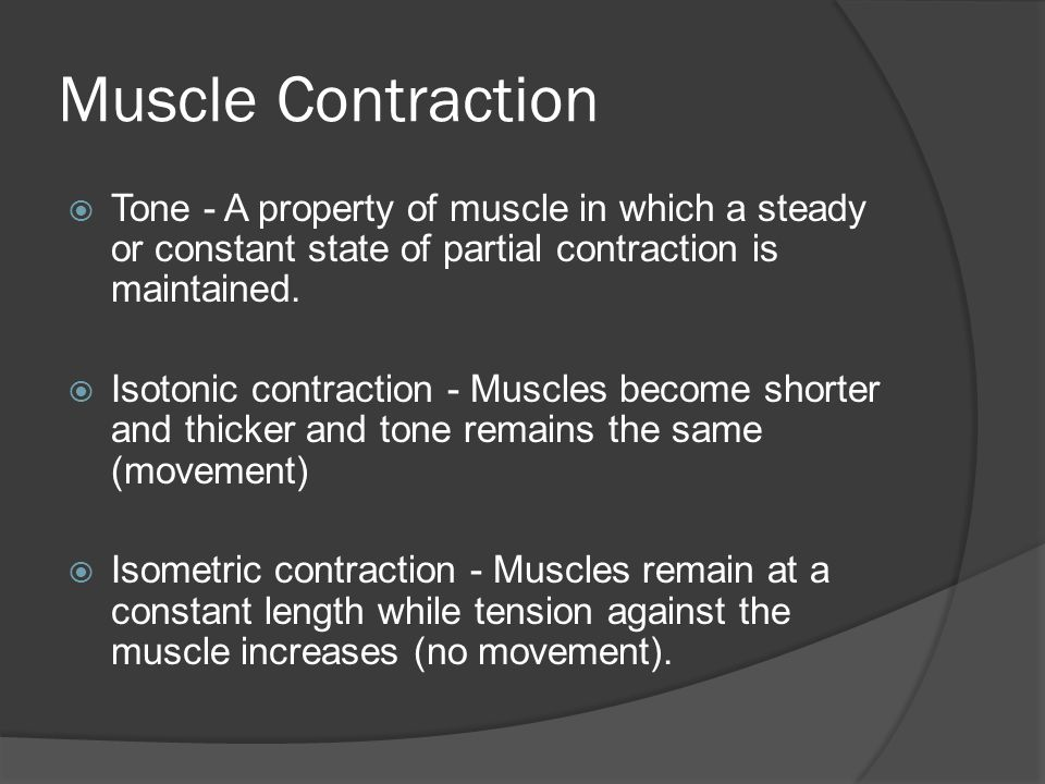 Muscle Contraction Tone - A property of muscle in which a steady or constant state of partial contraction is maintained.