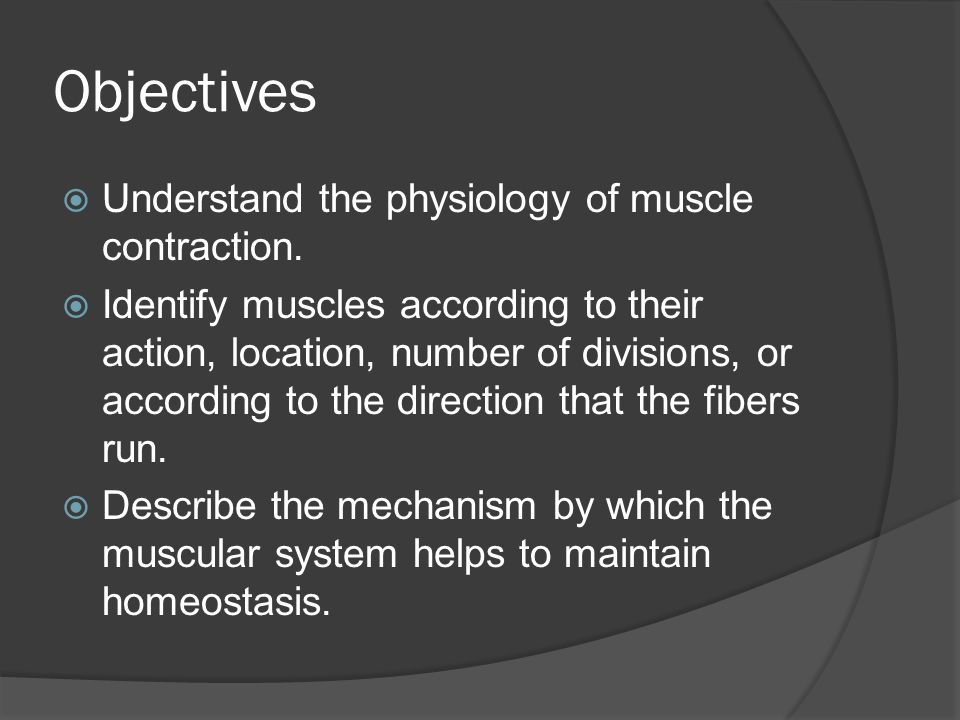 Objectives Understand the physiology of muscle contraction.