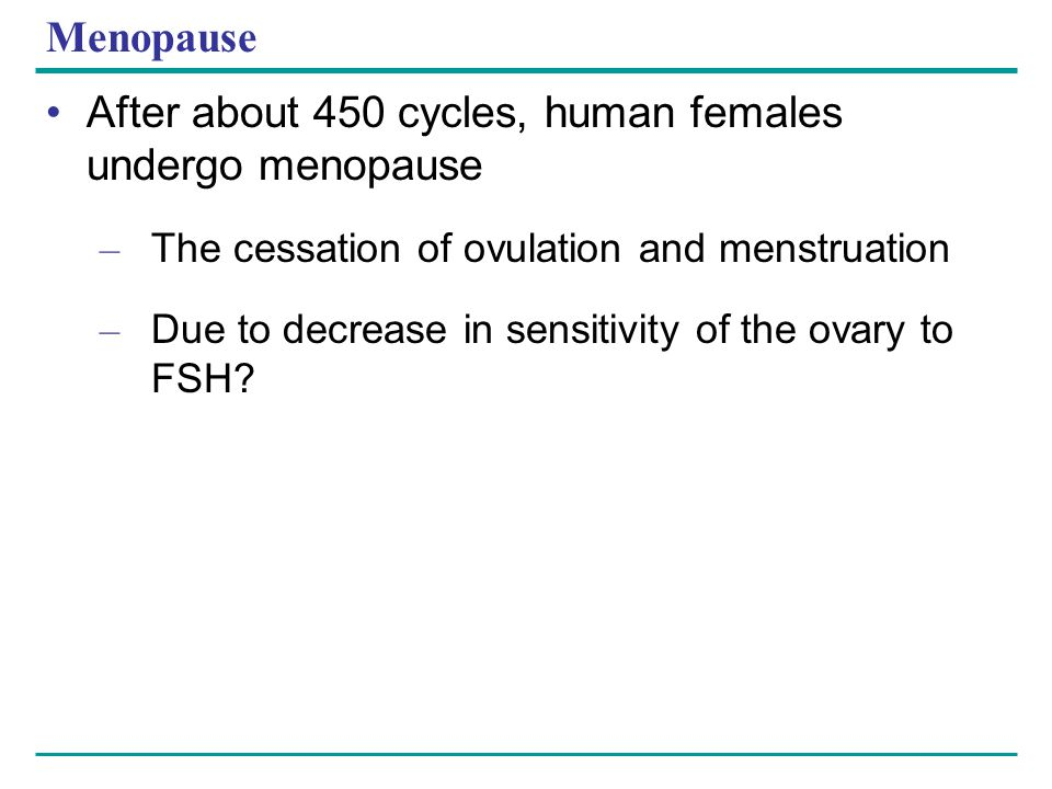 After about 450 cycles, human females undergo menopause