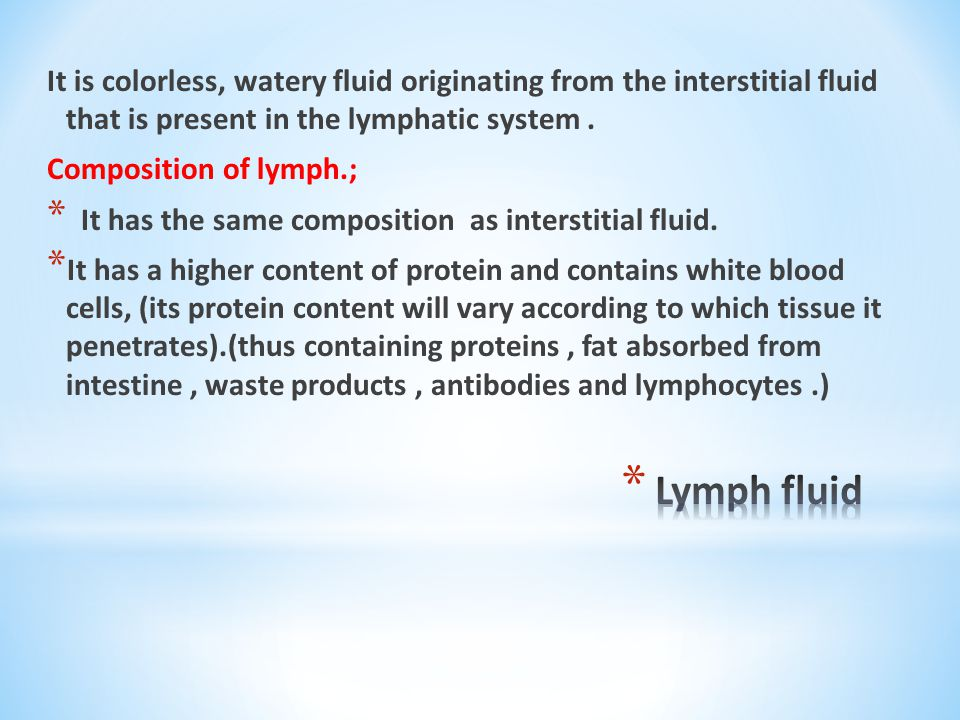 It is colorless, watery fluid originating from the interstitial fluid that is present in the lymphatic system .