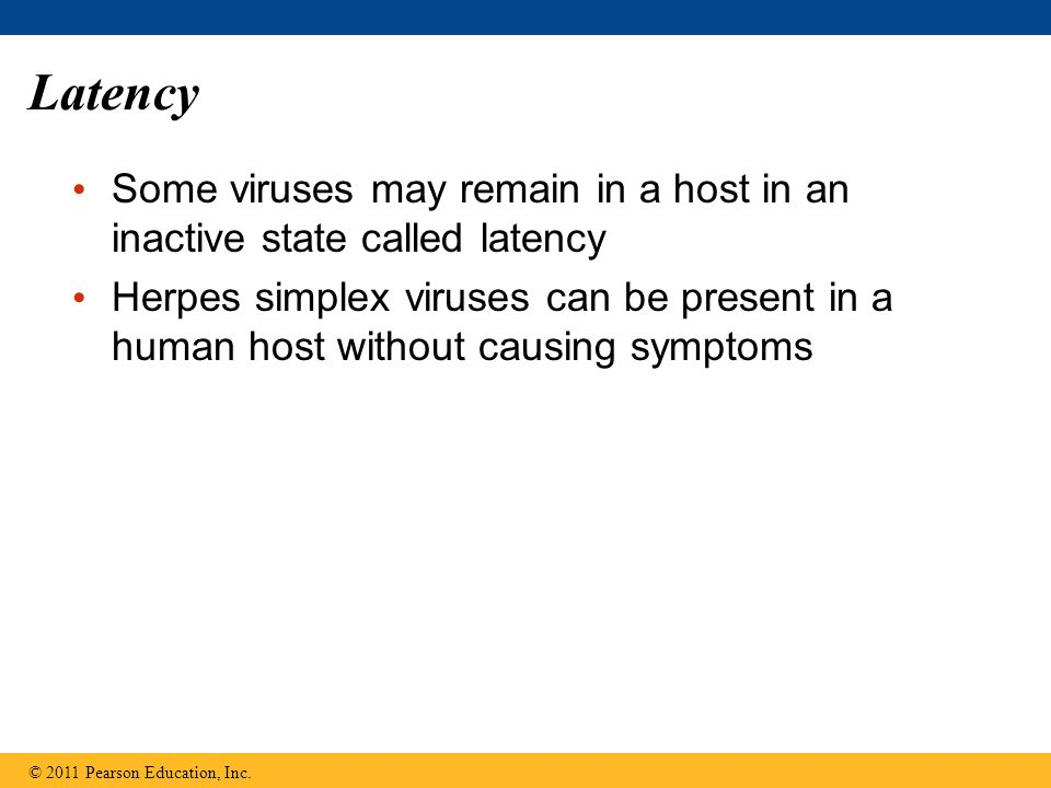 Latency Some viruses may remain in a host in an inactive state called latency.