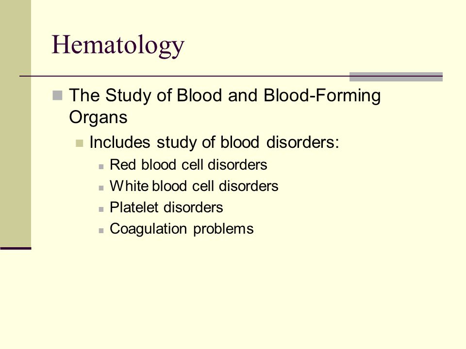 Hematology The Study of Blood and Blood-Forming Organs