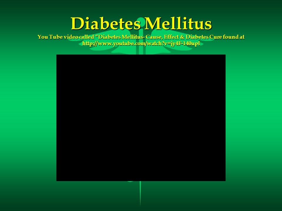 Diabetes Mellitus You Tube video called Diabetes Mellitus- Cause, Effect & Diabetes Cure found at http://www.youtube.com/watch v=jy4F-140upI