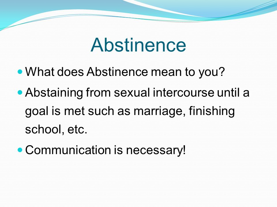 Abstinence What does Abstinence mean to you