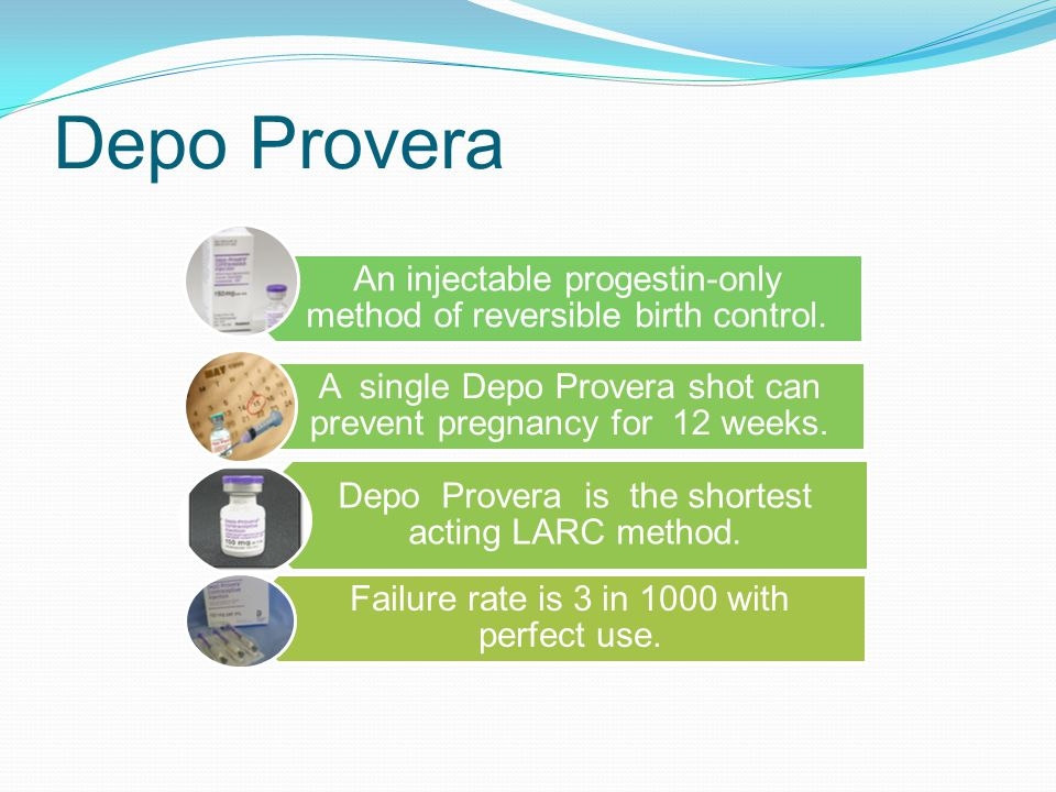 Depo Provera An injectable progestin-only method of reversible birth control. A single Depo Provera shot can prevent pregnancy for 12 weeks.
