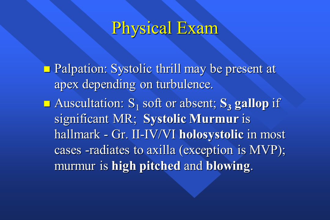 Physical Exam Palpation: Systolic thrill may be present at apex depending on turbulence.
