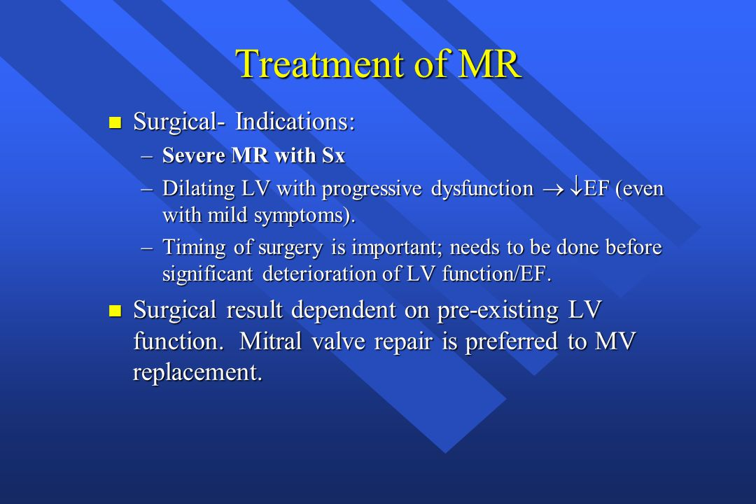 Treatment of MR Surgical- Indications: