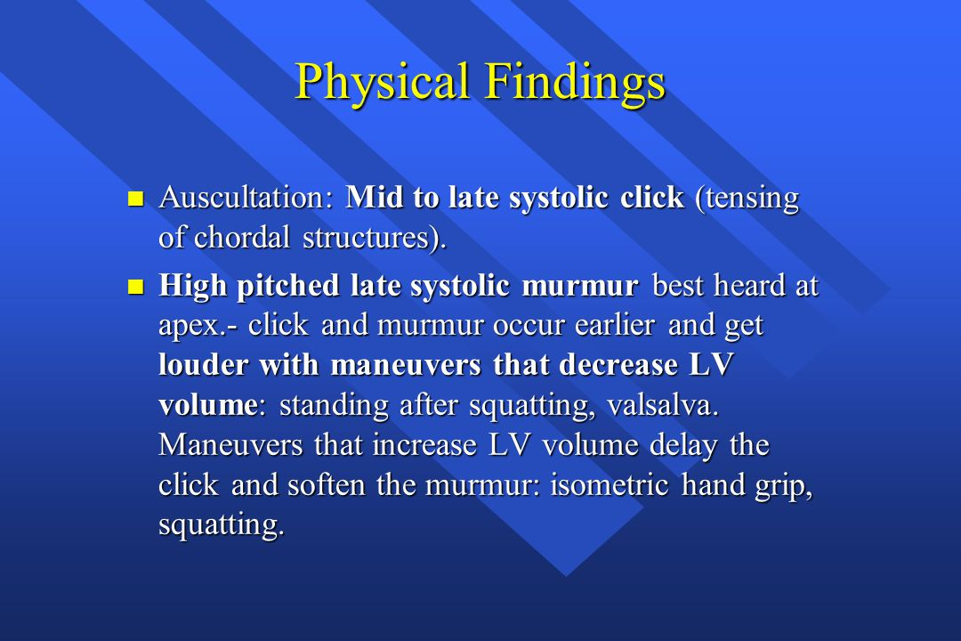 Physical Findings Auscultation: Mid to late systolic click (tensing of chordal structures).