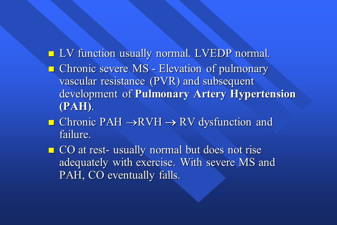 LV function usually normal. LVEDP normal.