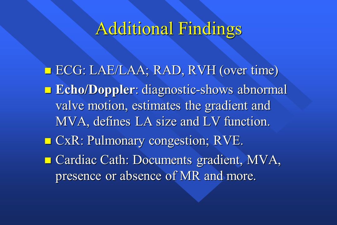 Additional Findings ECG: LAE/LAA; RAD, RVH (over time)