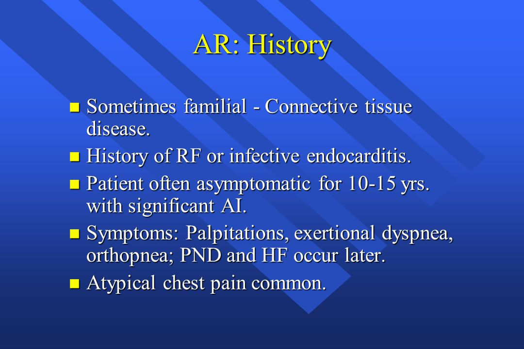 AR: History Sometimes familial - Connective tissue disease.