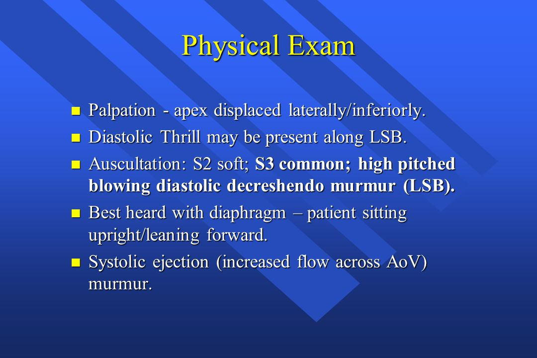 Physical Exam Palpation - apex displaced laterally/inferiorly.