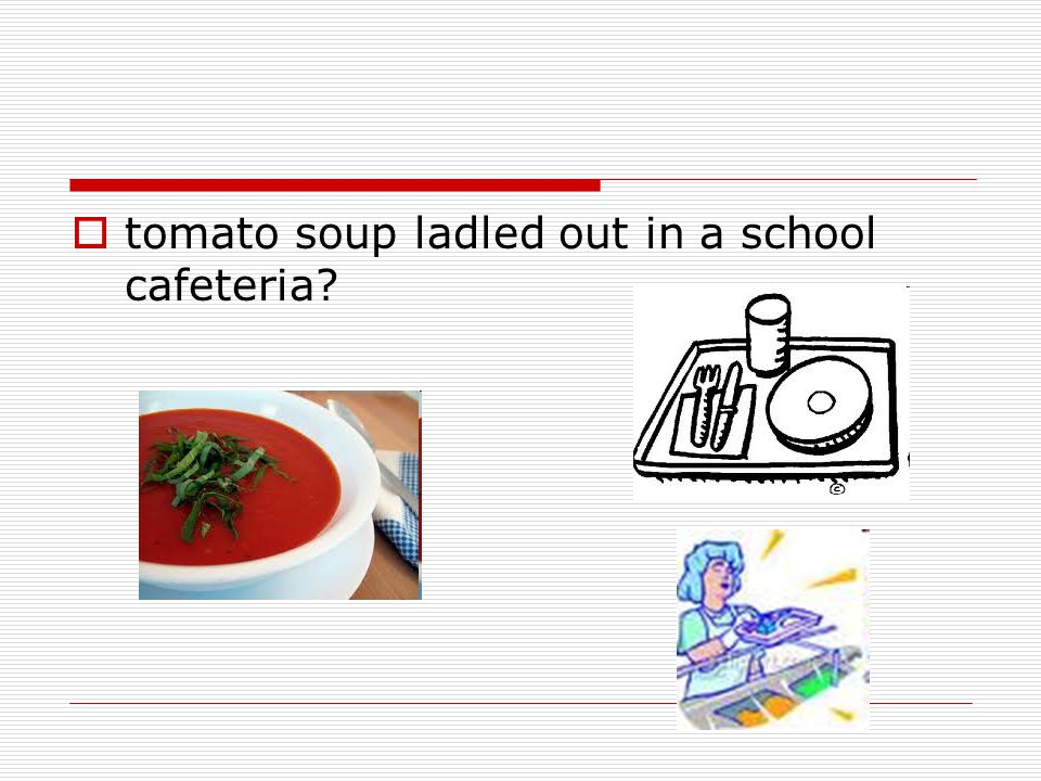 tomato soup ladled out in a school cafeteria