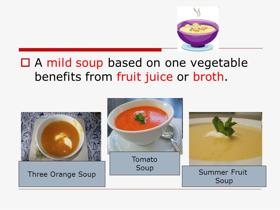 A mild soup based on one vegetable benefits from fruit juice or broth.