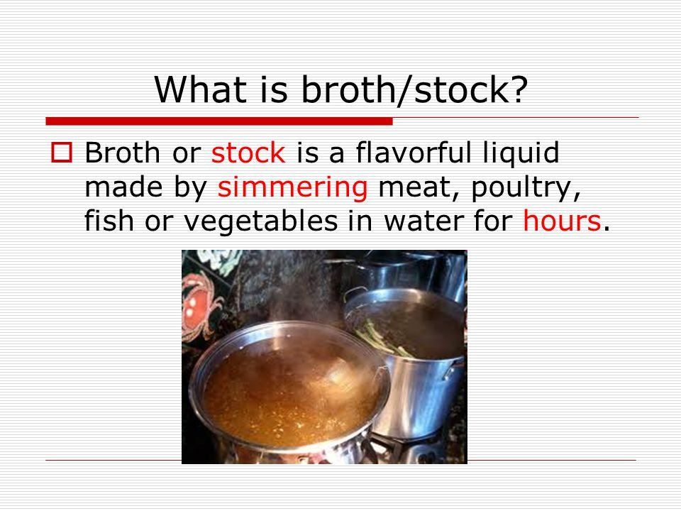 What is broth/stock.
