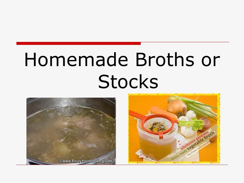 Homemade Broths or Stocks