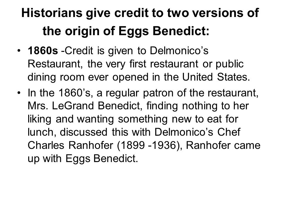 Historians give credit to two versions of the origin of Eggs Benedict: