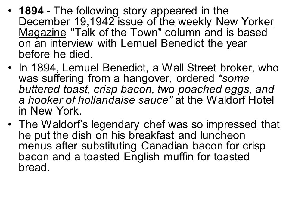1894 - The following story appeared in the December 19,1942 issue of the weekly New Yorker Magazine Talk of the Town column and is based on an interview with Lemuel Benedict the year before he died.