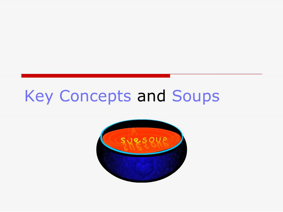 Key Concepts and Soups