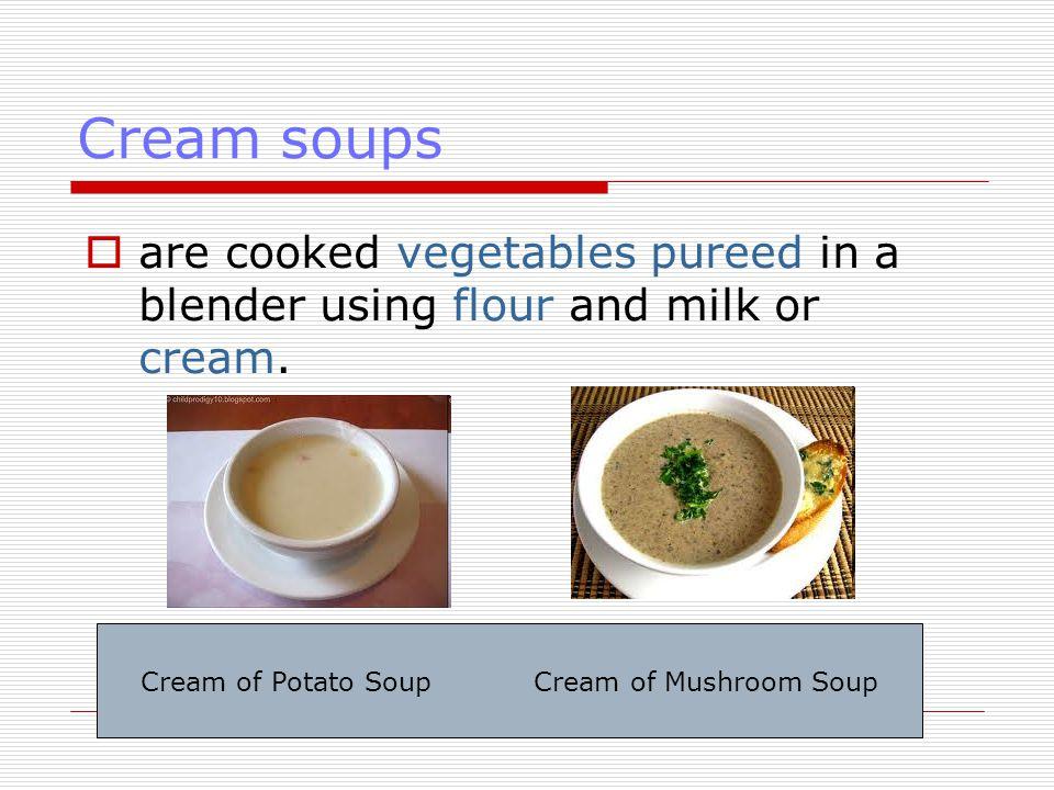 Cream of Potato Soup Cream of Mushroom Soup