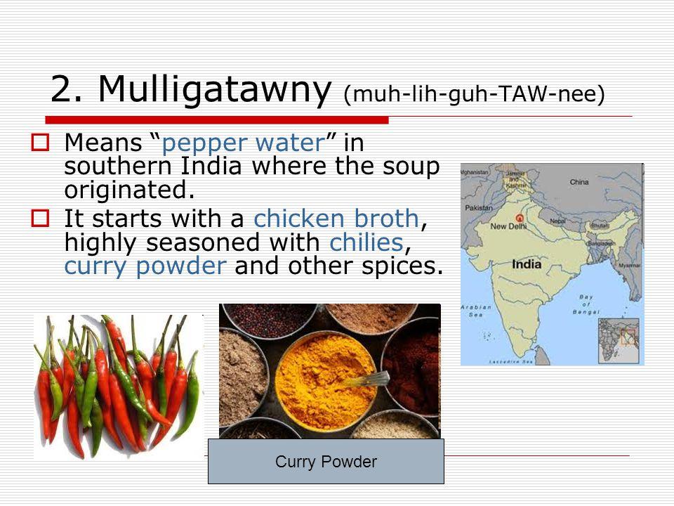 2. Mulligatawny (muh-lih-guh-TAW-nee)
