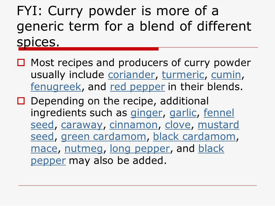FYI: Curry powder is more of a generic term for a blend of different spices.