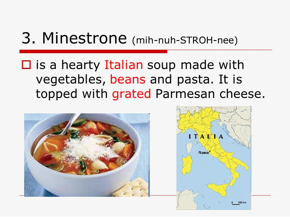 3. Minestrone (mih-nuh-STROH-nee)