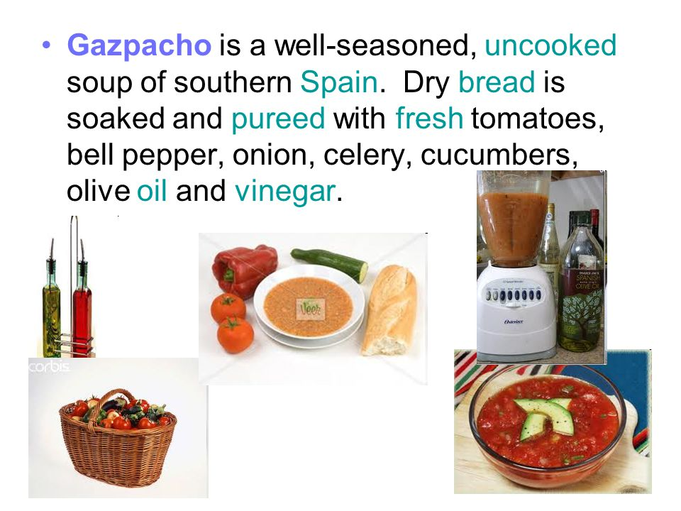 Gazpacho is a well-seasoned, uncooked soup of southern Spain