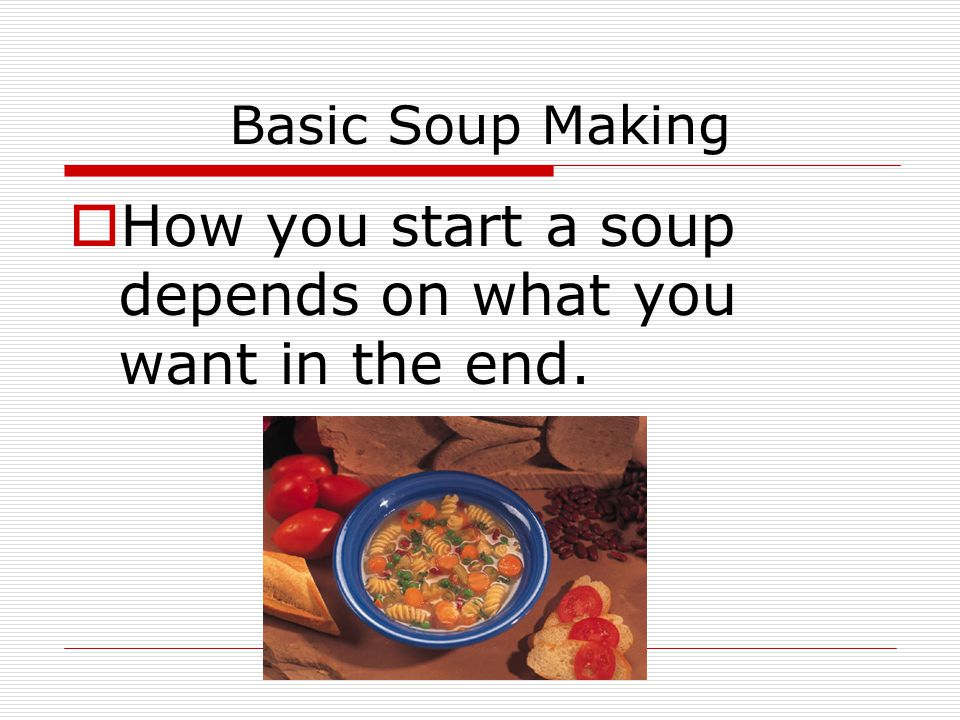 How you start a soup depends on what you want in the end.