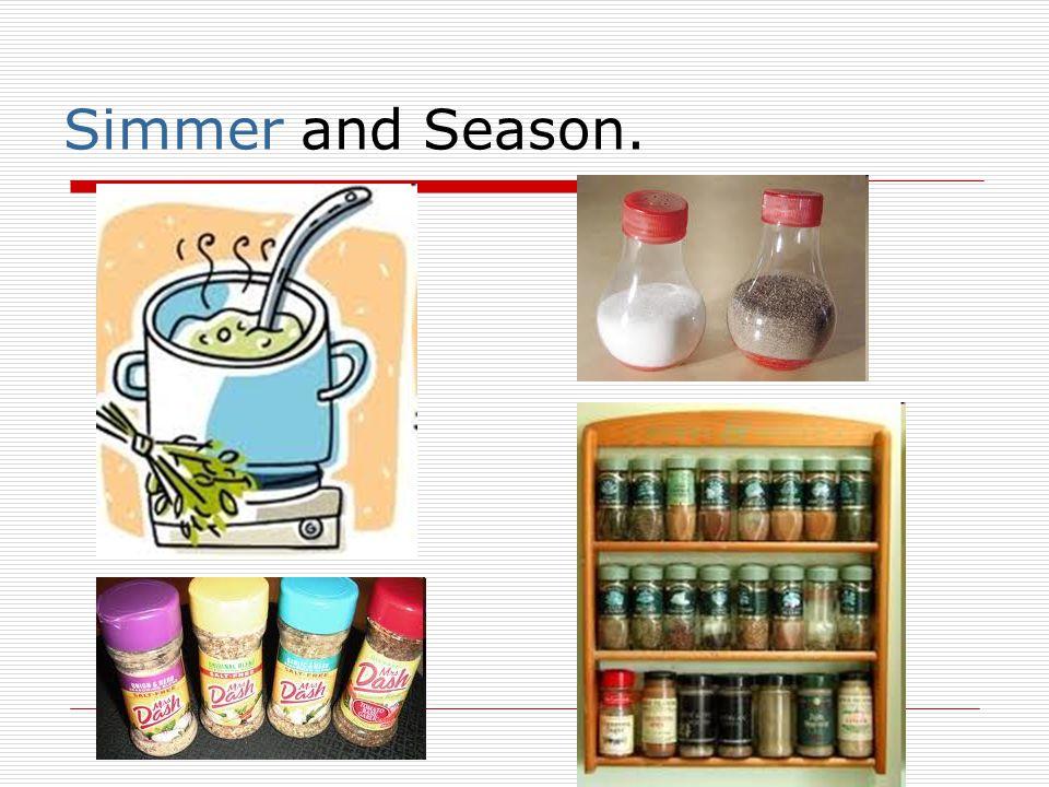 Simmer and Season.