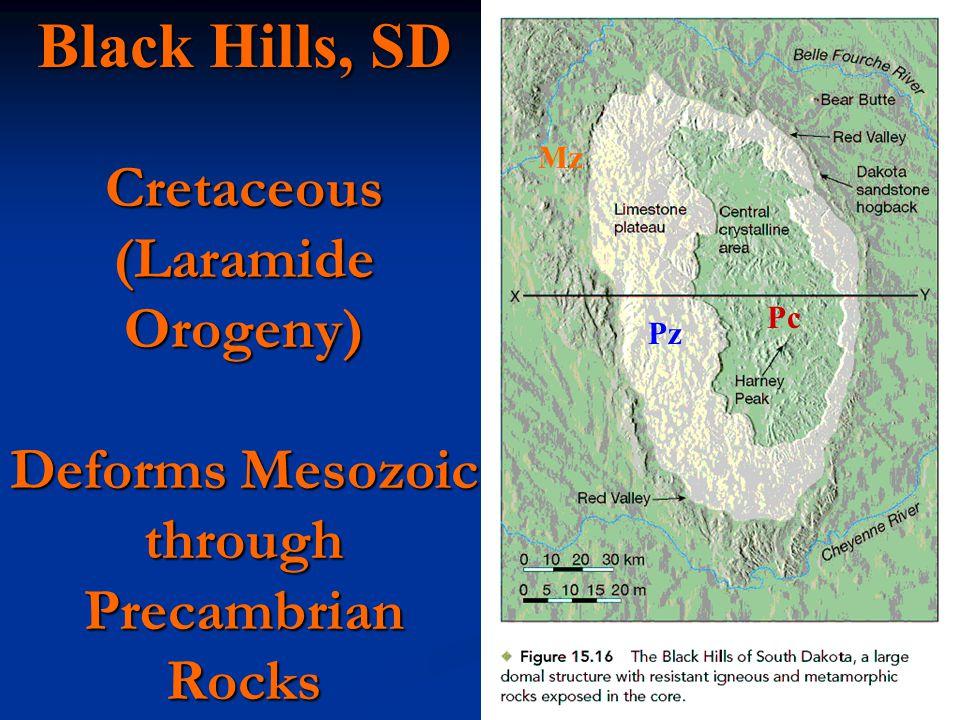 Black Hills, SD Cretaceous (Laramide Orogeny) Deforms Mesozoic through Precambrian Rocks