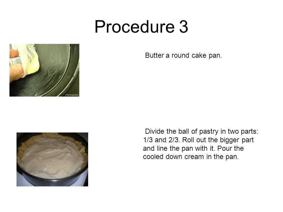 Procedure 3 Butter a round cake pan.